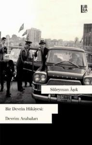 Bir Devrin Hikayesi-Devrim Arabaları