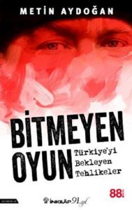 Bitmeyen Oyun-Türkiyeyi Bekleyen Tehlikeler