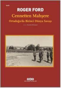Cennetten Mahşere-Ortadoğuda Birinci Dünya Savaşı