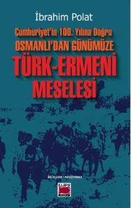 Cumhuriyetin 100. Yılına Doğru Osmanlıdan Günümüze Türk-Ermeni Meselesi