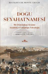 Doğu Seyahatnamesi : Bir Dominikan Keşişin Anadolu ve Ortadoğu Yolculuğu 1289-1291