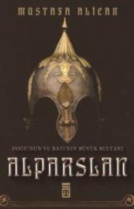 Doğu'nun ve Batı'nın Büyük Sultanı Alparslan