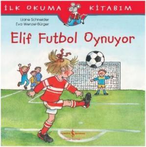 Elif Futbol Oynuyor - İlk Okuma Kitabım
