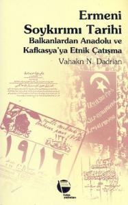 Ermeni Soykırımı Tarihi-Balkanlardan Anadolu ve Kafkasya'ya Etnik Çatışma