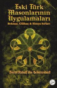 Eski Türk Masonlarının Uygulamaları (Bektaşi, Gülhaç   Simya Sırları)