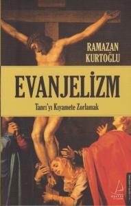 Evanjelizm-Tanrıyı Kıyamete Zorlamak