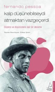Fernando Pessoa-Kalp Düşünebilseydi Atmaktan Vazgeçerdi