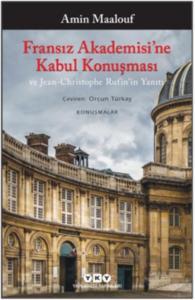 Fransız Akademisine Kabul Konuşması ve Jean-Christophe Rufinin Yanıtı