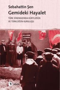 Gemideki Hayalet-Türk Sinemasında Kürtlüğün ve Türklüğün Kuruluşu