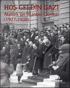 Hoş Geldin Gazi Atatürkün İstanbul Günleri 1927-1938