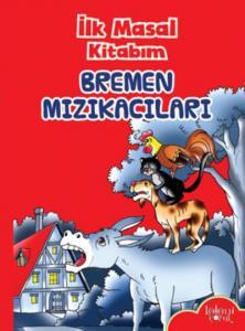 İlk Masal Kitabım-Bremen Mızıkacıları