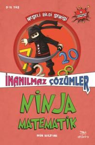 İnanılmaz Çözümler-Ninja Matematik-Neşeli Bilgi Serisi 2