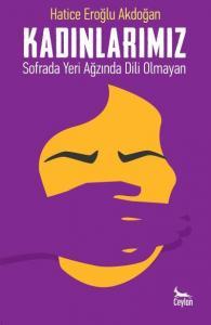 Kadınlarımız Sofrada Yeri Ağzında Dili Olmayan