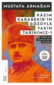 Kazım Karabekirin Gözüyle Yakın Tarihimiz 1-İstiklal Savaşının İç Yüzü
