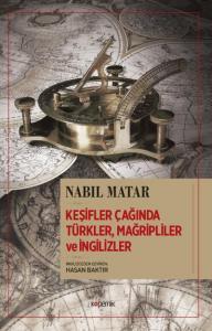 Keşifler Çağında Türkler Mağripliler ve İngilizler