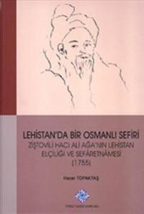 Lehistan'da Bir Osmanlı Sefiri-Ziştovili Hacı Ali Ağa'nın Lehistan Elçiliği ve Sefaretnamesi 1755