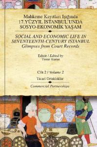 Mahkeme Kayıtları Işığında 17. Yüzyıl İstanbul'unda Sosyo-Ekonomik Yaşam Cilt-2: Ticari Ortaklar