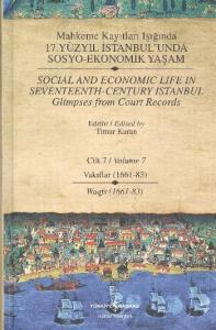 Mahkeme Kayıtları Işığında 17.Yüzyıl İstanbul'unda Sosyo-Ekonomik Yaşam Cilt:7