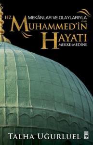 Mekanlar ve Olaylarıyla Hz. Muhammedin Hayatı Mekke-Medine