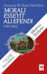Moralı Esseyit Ali Efendi 1797-1802 Fransada İlk Daimi Türk Elçisi