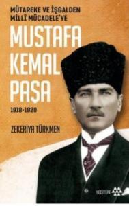 Mustafa Kemal Paşa- Mutareke ve İşgalden Milli Mücadeleye