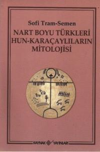 Nart Boyu Türkleri Hun-Karaçaylıların Mitolojisi