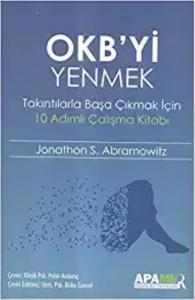 OKB yi Yenmek-Takıntılarla Başa Çıkmak İçin 10 Adımlı Çalışma Kitabı