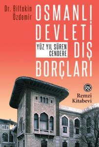 Osmanlı Devleti Dış Borçları-Yüz Yıl Süren Cendere