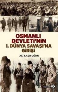 Osmanlı Devletinin I. Dünya Savaşına Girişi
