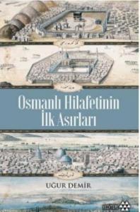Osmanlı Hilafetinin İlk Asırları