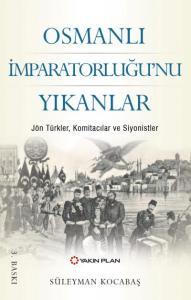 Osmanlı İmparatorluğu'nu Yıkanlar Jön Türkler Komitacılar Siyonistler