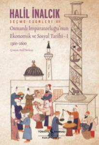 Osmanlı İmparatorluğu'nun Ekonomik Ve Sosyal Tarihi- I (1300-1600)