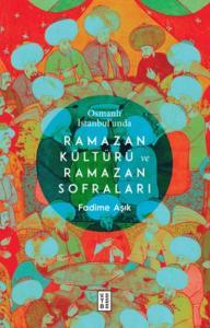 Osmanlı İstanbulunda Ramazan Kültürü ve Ramazan Sofraları
