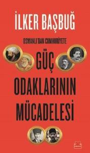 Osmanlı'dan Cumhuriyet'e Güç Odaklarının Mücadelesi