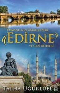 Osmanlının Ustalık Eseri-Edirne ve Gezi Rehberi