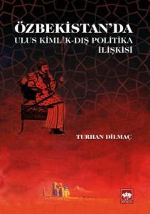 Özbekistanda Ulus Kimlik-Dış Politika İlişkisi