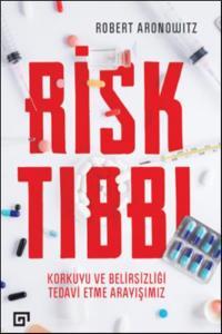 Risk Tıbbı-Korkuyu ve Belirsizliği Tedavi Etme Arayışımız
