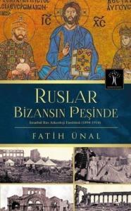 Ruslar Bizansın Peşinde-İstanbul Rus Arkeolojisi Enstitüsü 1894-1914