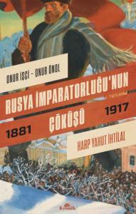 Rusya İmparatorluğunun Çöküşü-Harp Yahut İhtilal 1881-1917