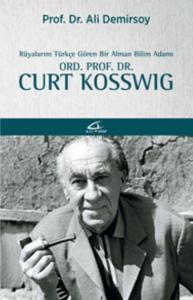 Rüyalarını Türkçe Gören Bir Bilim Adamı-Ord. Prof. Dr. Curt Kosswig
