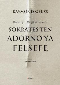Sokratesten Adornoya Felsefe-Konuyu Değiştirmek