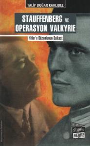 Stauffenberg ve Operasyon Valkyrie-Hitler'e Düzenlenen Suikast