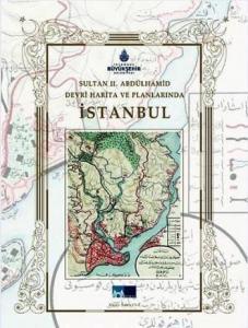 Sultan 2. Abdülhamid Devri Harita ve Planlarında İstanbul