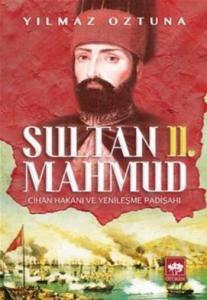 Sultan II. Mahmud Cihan Hakanı ve Yenileşme Padişahı