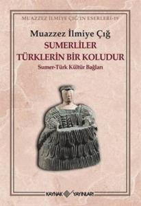 Sümerliler Türklerin Bir Koludur-Sümer-Türk Kültür Bağları