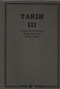 Tarih-III: Kemalist Eğitimin Tarih Dersleri [1931-1941] (Ciltli)