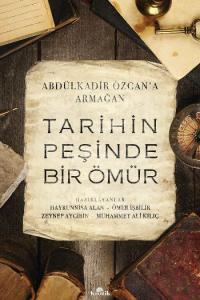 Tarihin Peşinde Bir Ömür - Abdülkadir Özcan'a Armağan