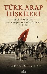 Türk-Arap İlişkileri-Eski Eyaletler Yeni Komşulara Dönüşürken 1914-1923