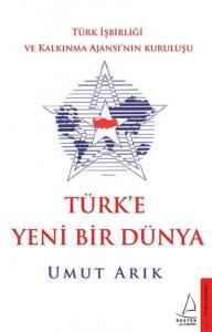 Türk'e Yeni Bir Dünya-Türk İşbirliği ve Kalkınma Ajansının Kuruluşu