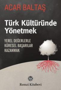 Türk Kültüründe Yönetmek (Yerel Değerlerle Küresel Başarılar Kazanmak)